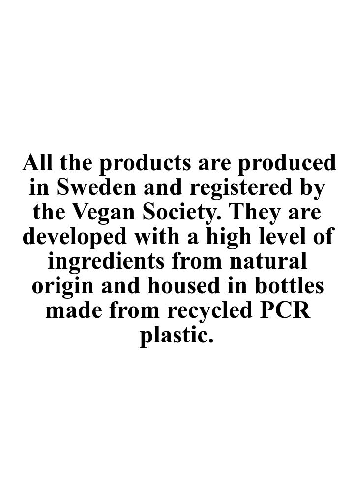 All the products are produced in Sweden and registered by the Vegan Society. They are developed with a high level of ingredients from natural origin and housed in bottles made from recycled PCR plastic.