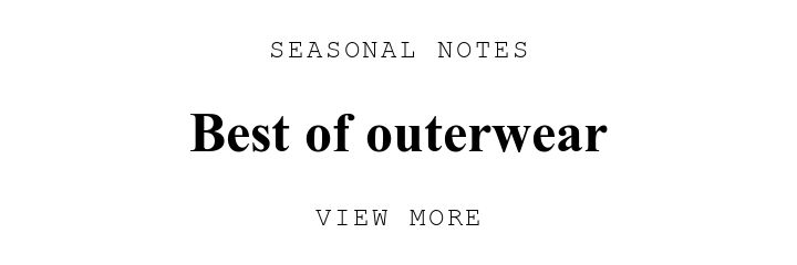 SEASONAL NOTES. Best of outerwear. VIEW MORE.