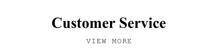 Customer Service. VIEW MORE.