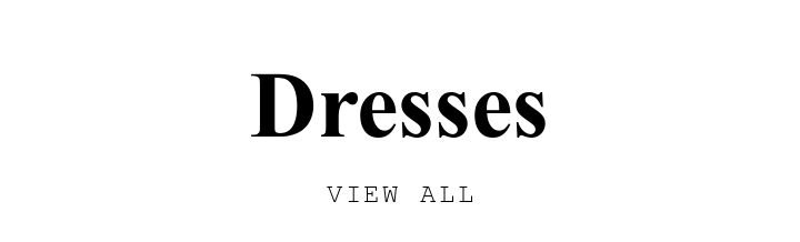 Dresses. VIEW ALL.