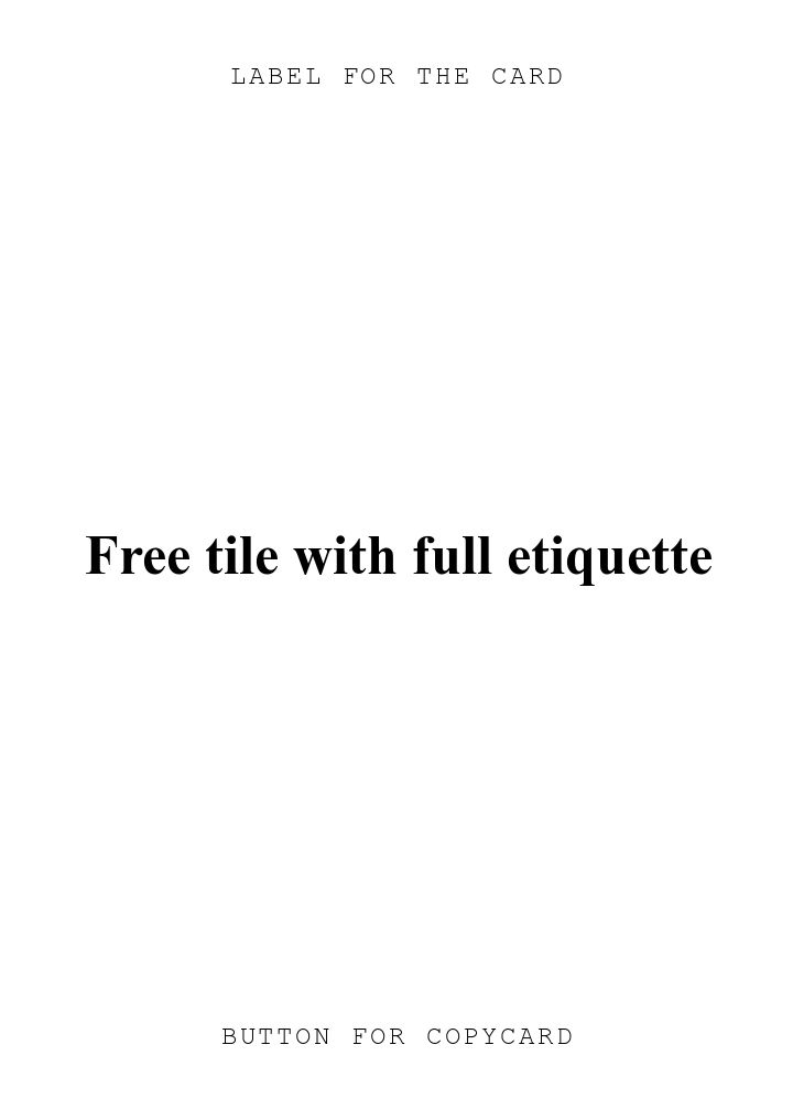 LABEL FOR THE CARD. Free tile with full etiquette. BUTTON FOR COPYCARD.