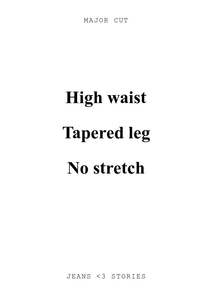MAJOR CUT. High waist\n\nTapered leg\n\nNo stretch\n\n. JEANS U0026lt;3 STORIES.
