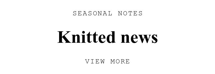 SEASONAL NOTES. Knitted news. VIEW MORE.
