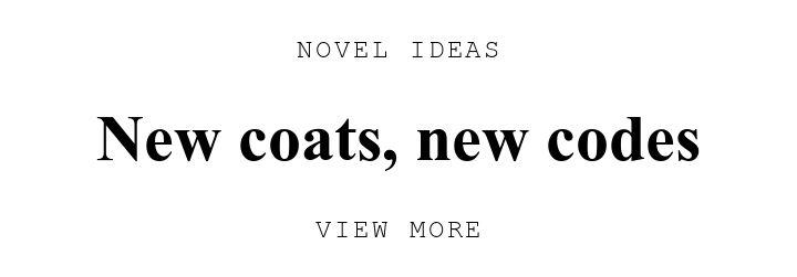 NOVEL IDEAS. New coatsU002C new codes. VIEW MORE.