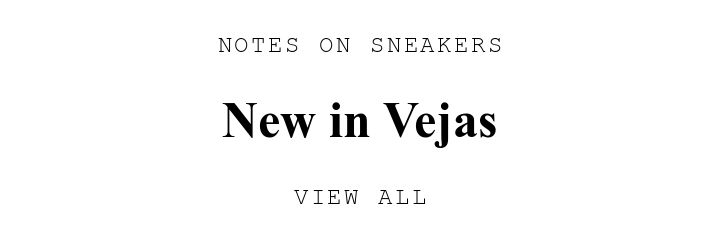NOTES ON SNEAKERS. New in Vejas. VIEW ALL.