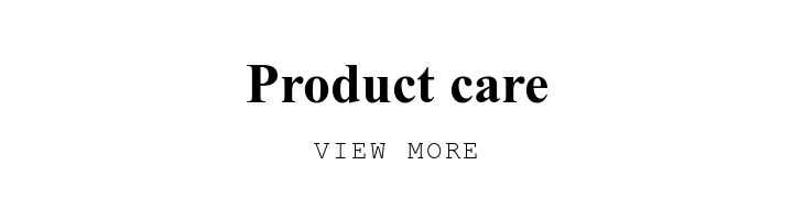 Product care. VIEW MORE.