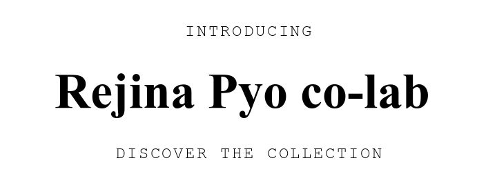 INTRODUCING. Rejina Pyo co-lab . DISCOVER THE COLLECTION.