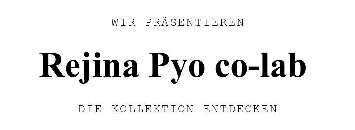 WIR PRÄSENTIEREN. Rejina Pyo Co-Lab. DIE KOLLEKTION ENTDECKEN.