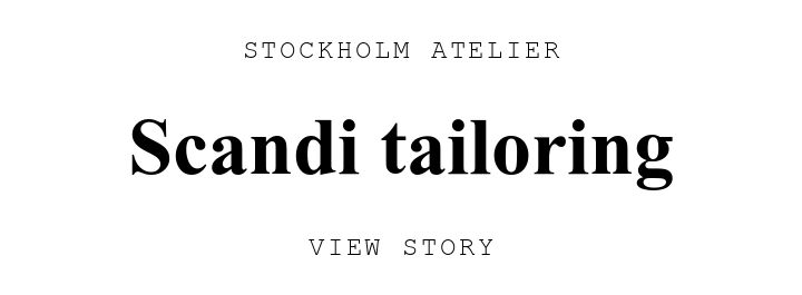 STOCKHOLM ATELIER. Scandi tailoring. VIEW STORY.
