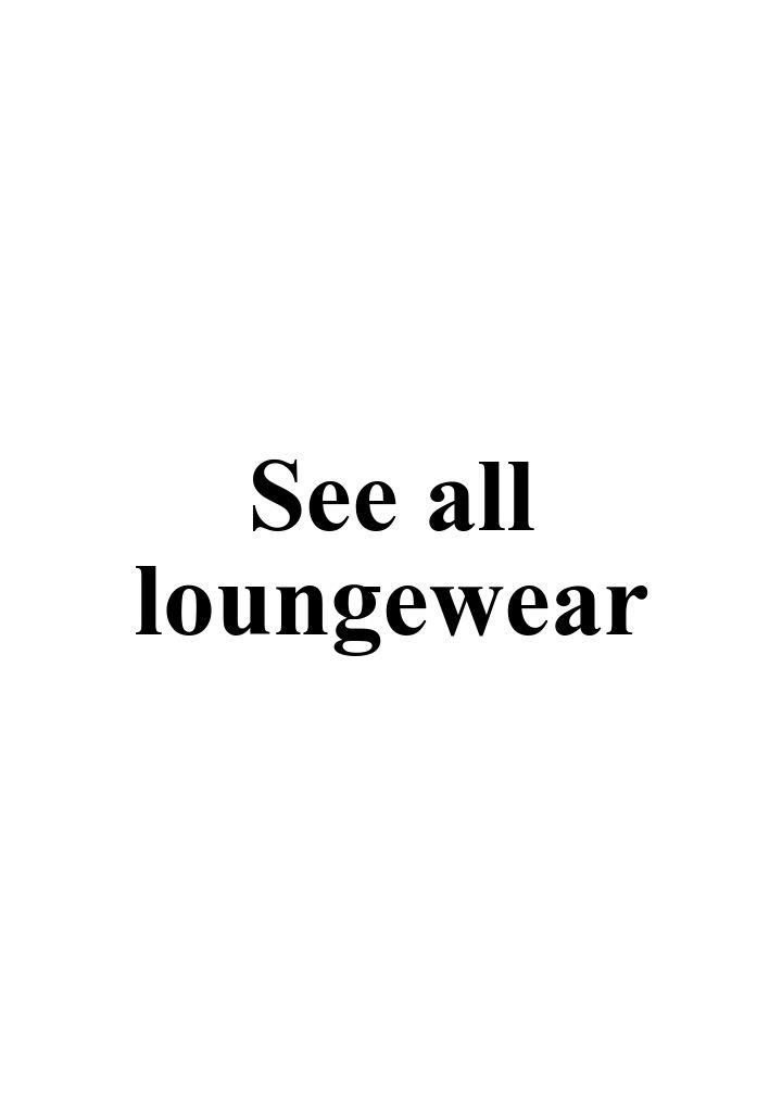 See all loungewear.