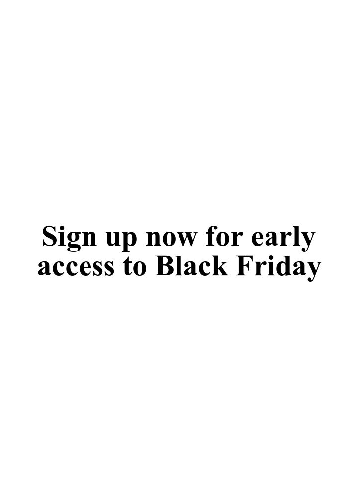 Sign up now for early access to Black Friday.