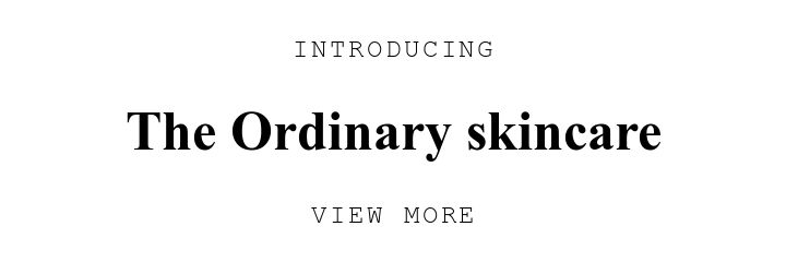 INTRODUCING. The Ordinary skincare. VIEW MORE.