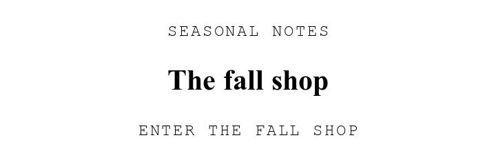 SEASONAL NOTES. The fall shop. ENTER THE FALL SHOP.