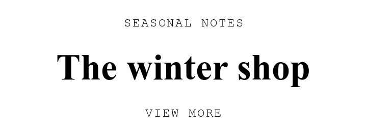 SEASONAL NOTES. The winter shop. VIEW MORE.