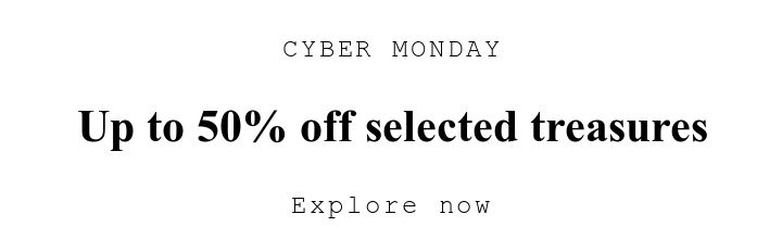 CYBER MONDAY. Up to 50% off selected treasures. Explore now.